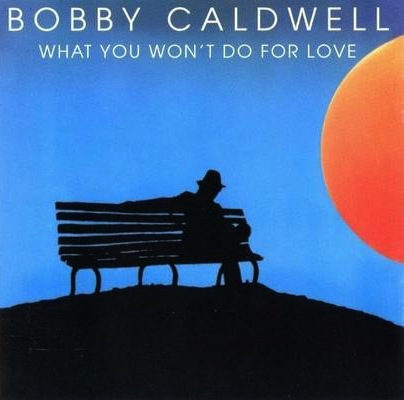 Bobby Caldwell - What You Wont Do For Love